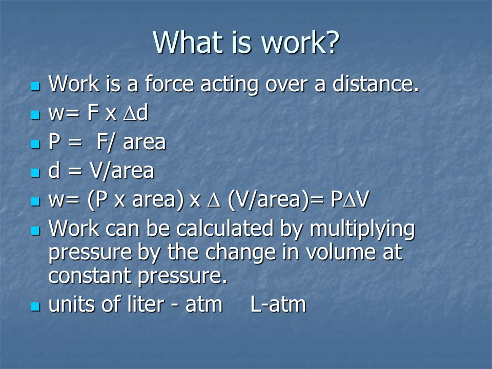 What is work Work is a force acting over a distance. w= F x Dd