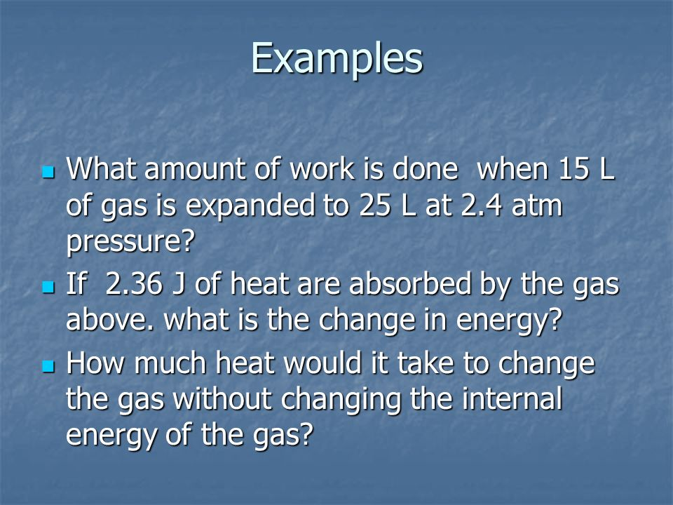 Examples What amount of work is done when 15 L of gas is expanded to 25 L at 2.4 atm pressure