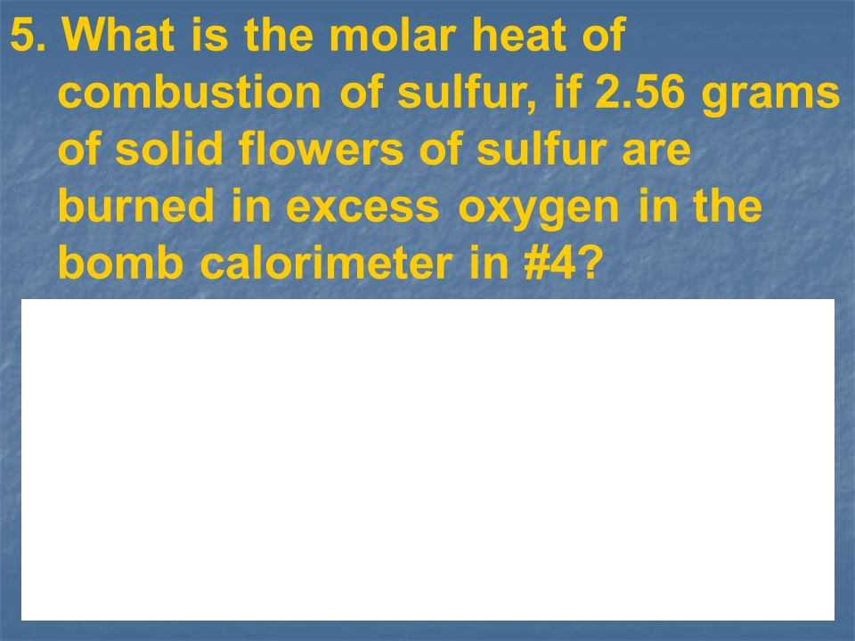 5. What is the molar heat of combustion of sulfur, if 2