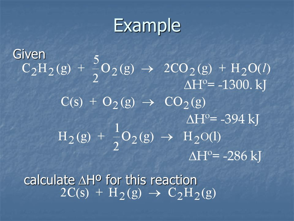 Example Given calculate DHº for this reaction DHº= -1300. kJ