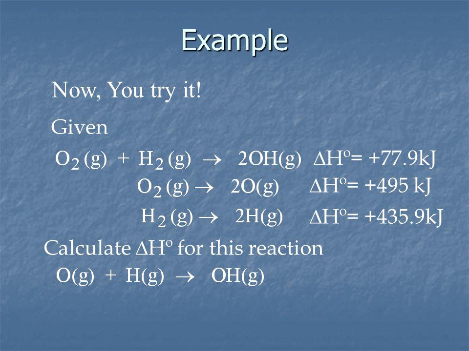 Example Now, You try it! Given DHº= +77.9kJ DHº= +495 kJ DHº= +435.9kJ