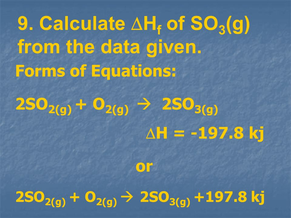 9. Calculate Hf of SO3(g) from the data given. Forms of Equations: