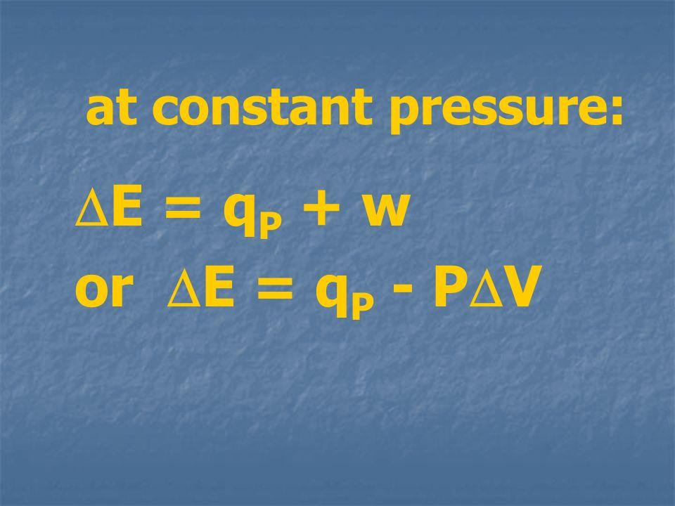 at constant pressure: E = qP + w or E = qP - PV