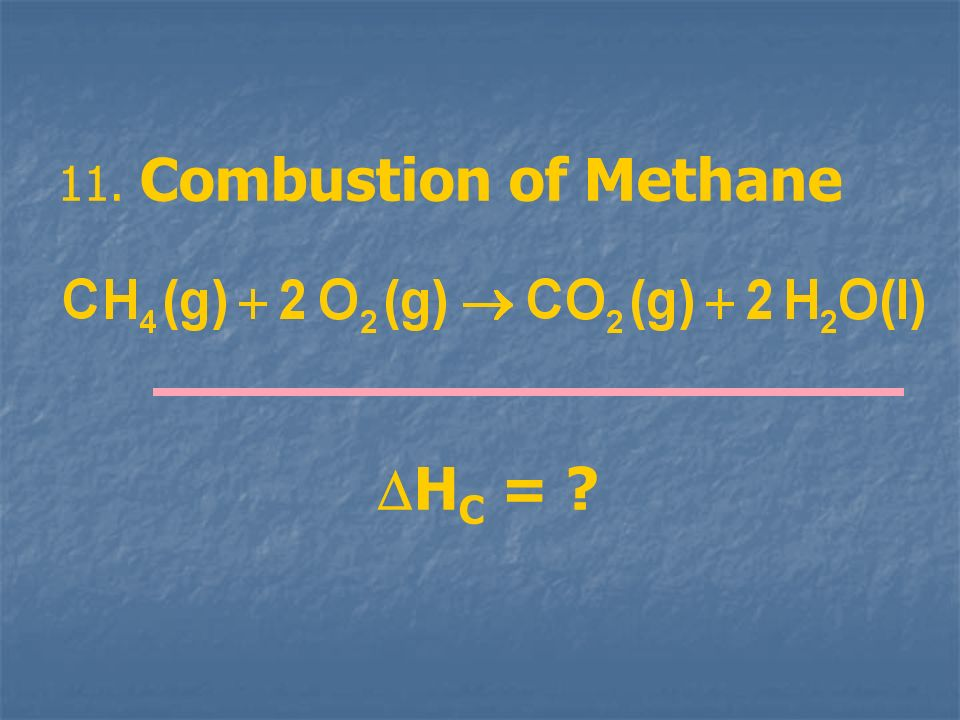 11. Combustion of Methane HC =