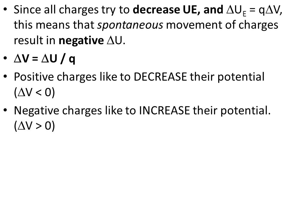 Since all charges try to decrease UE, and DUE = qDV, this means that spontaneous movement of charges result in negative DU.