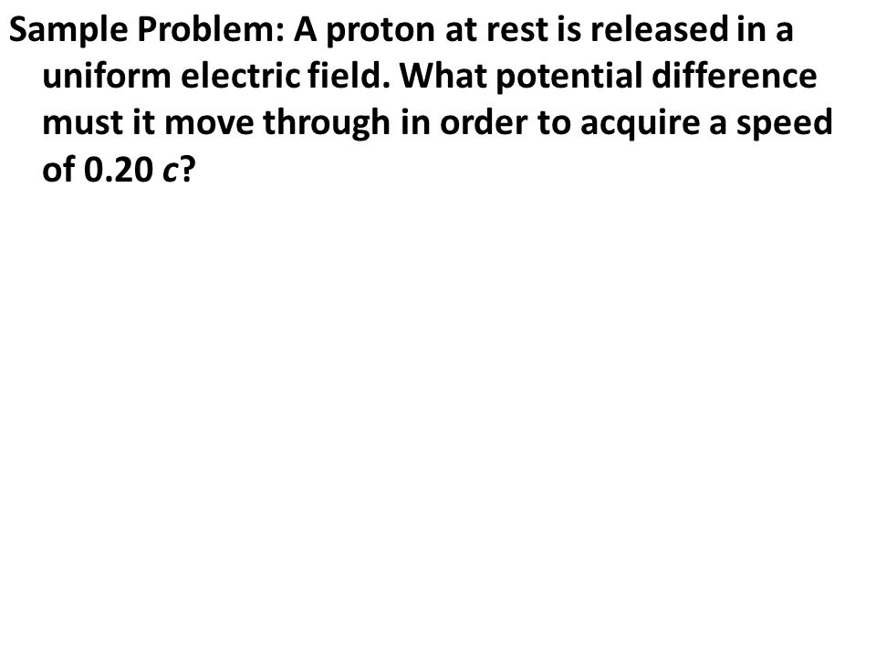 Sample Problem: A proton at rest is released in a uniform electric field.