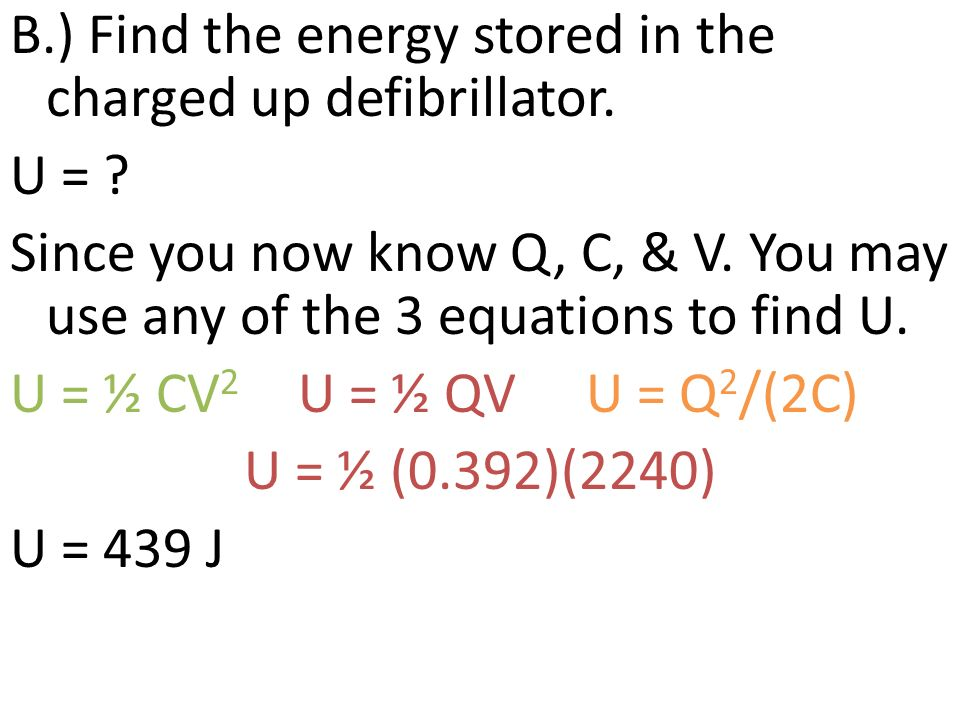 B. ) Find the energy stored in the charged up defibrillator. U =