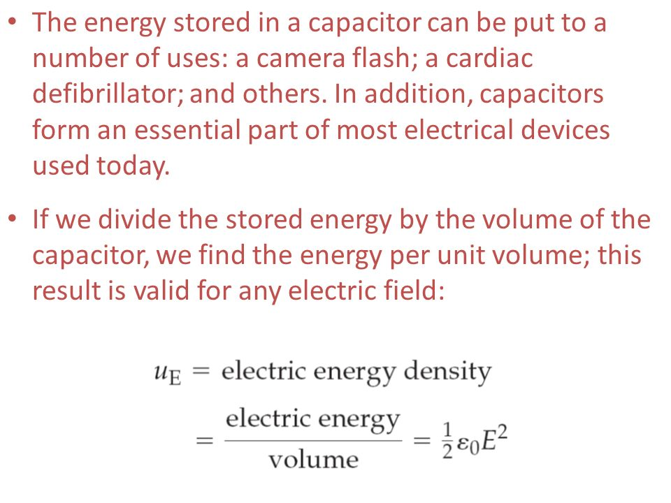 The energy stored in a capacitor can be put to a number of uses: a camera flash; a cardiac defibrillator; and others. In addition, capacitors form an essential part of most electrical devices used today.
