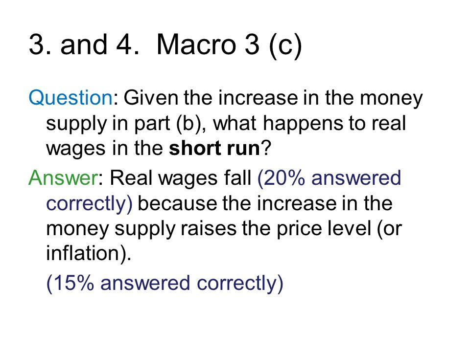3. and 4. Macro 3 (c) Question: Given the increase in the money supply in part (b), what happens to real wages in the short run