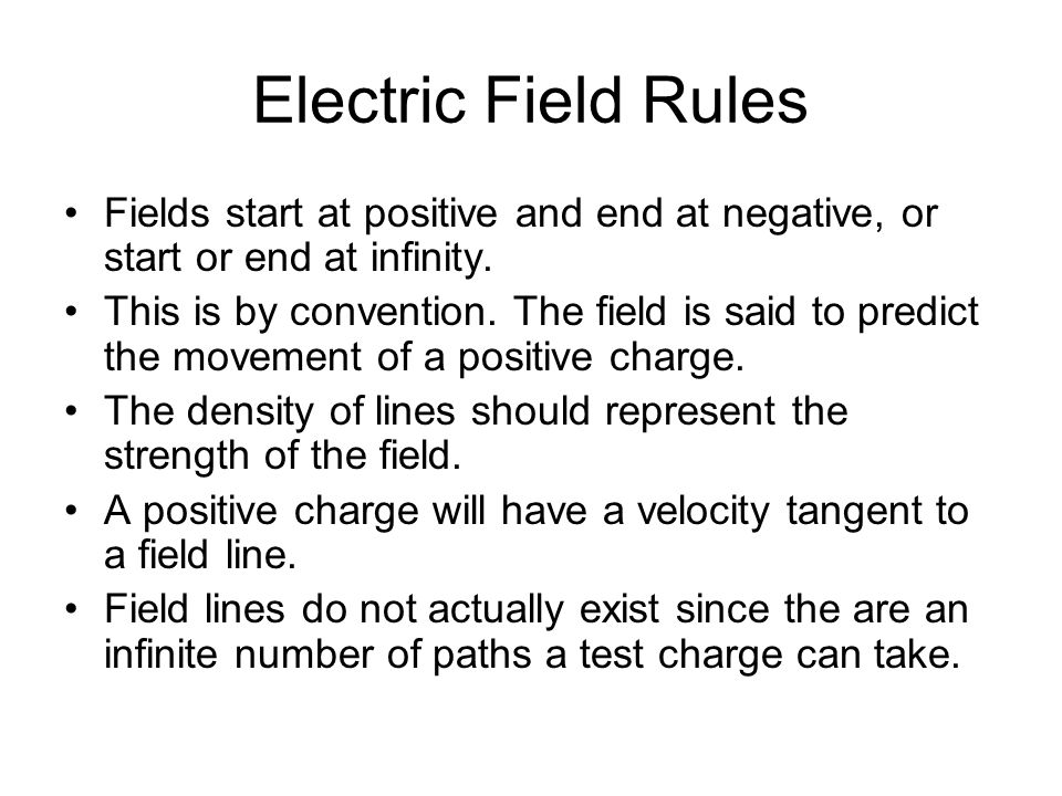 Electric Field Rules Fields start at positive and end at negative, or start or end at infinity.