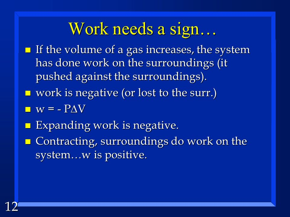 Work needs a sign… If the volume of a gas increases, the system has done work on the surroundings (it pushed against the surroundings).
