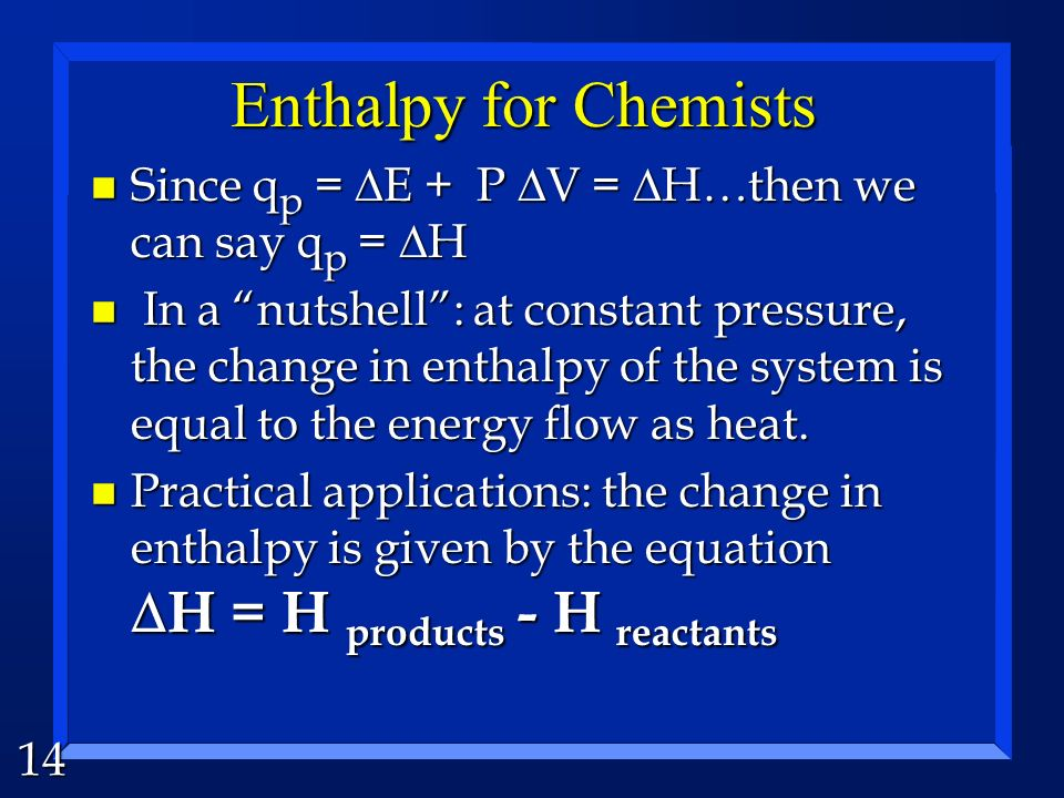 Enthalpy for Chemists Since qp = DE + P DV = DH…then we can say qp = DH.