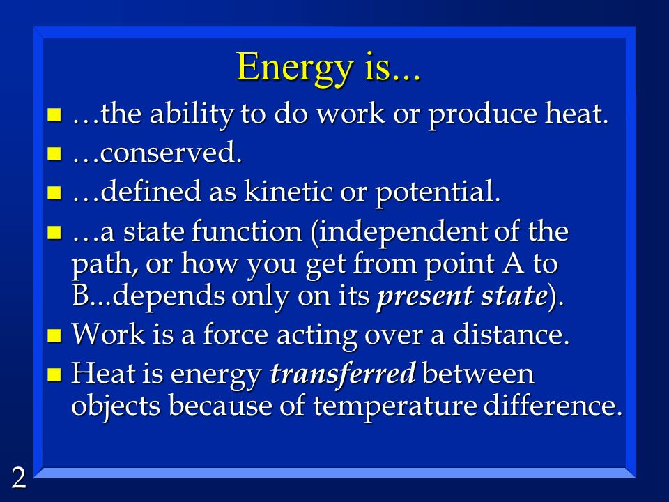 Energy is... …the ability to do work or produce heat. …conserved.