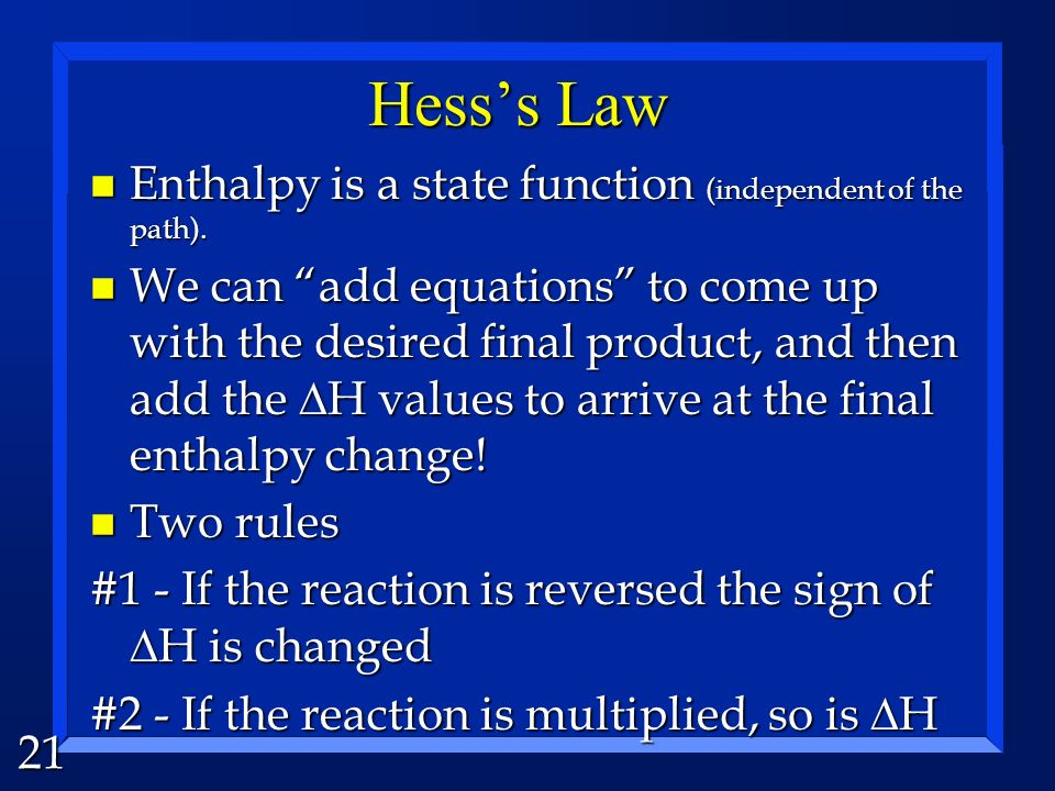 Hess's Law Enthalpy is a state function (independent of the path).