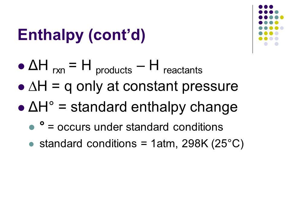 Enthalpy (cont'd) ΔH rxn = H products – H reactants