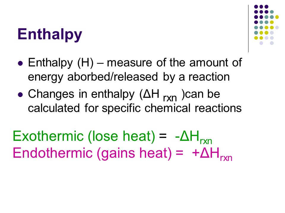 Enthalpy Exothermic (lose heat) = -ΔHrxn