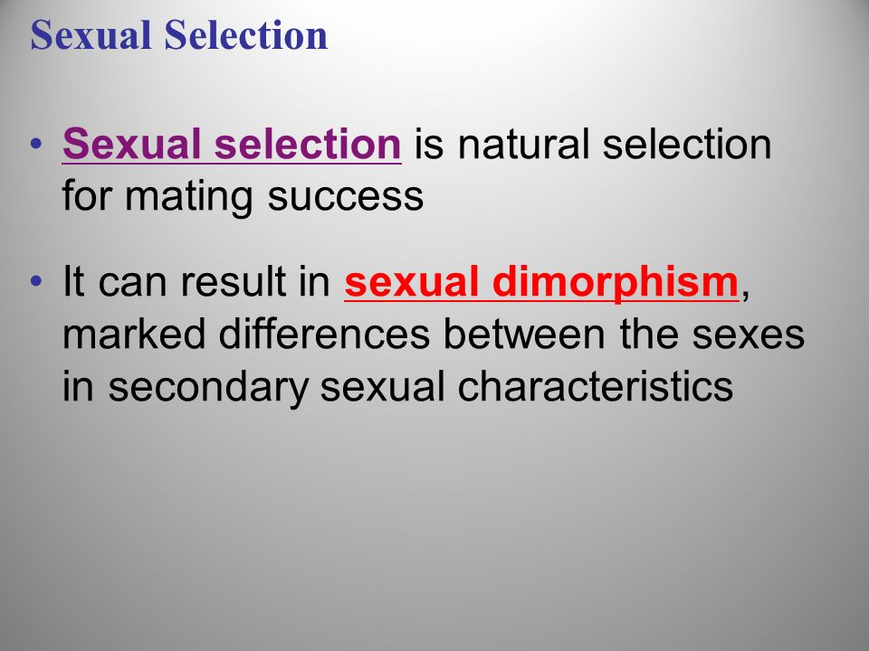Sexual Selection Sexual selection is natural selection for mating success.