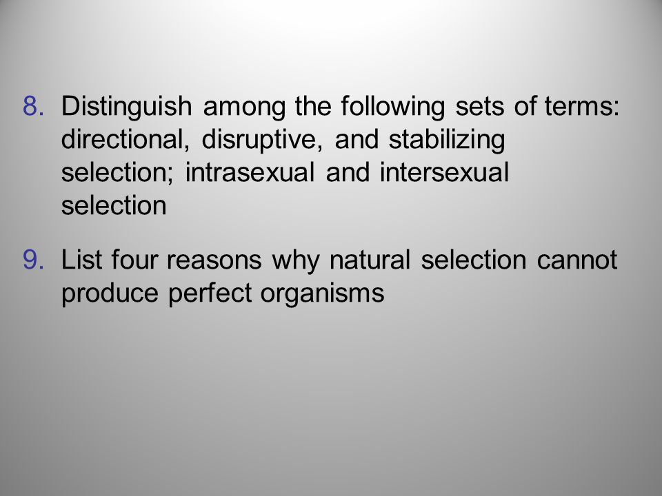 Distinguish among the following sets of terms: directional, disruptive, and stabilizing selection; intrasexual and intersexual selection