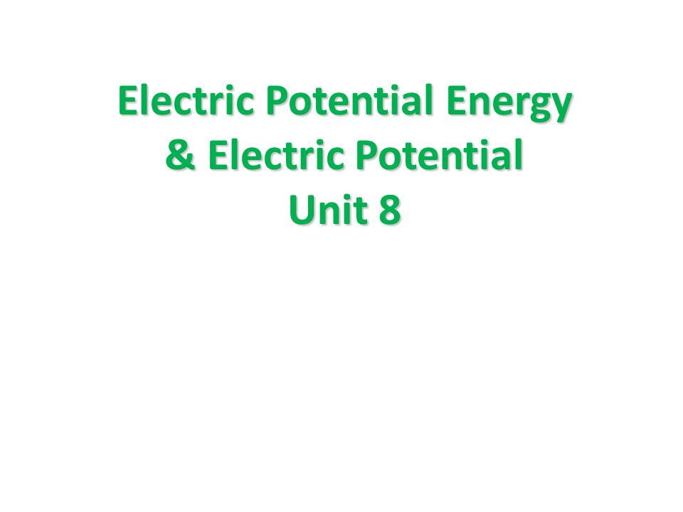 Electric Potential Energy & Electric Potential Unit 8