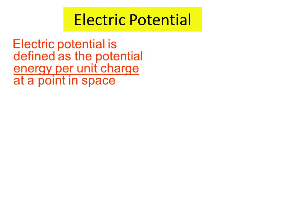 Electric Potential Electric potential is defined as the potential energy per unit charge at a point in space.