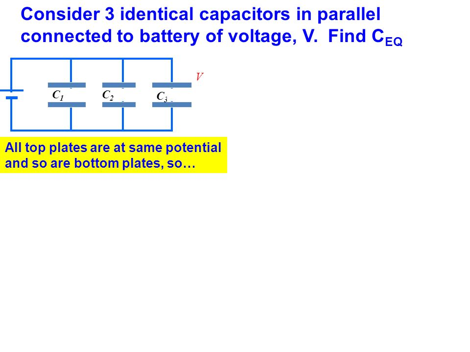 Consider 3 identical capacitors in parallel connected to battery of voltage, V. Find CEQ