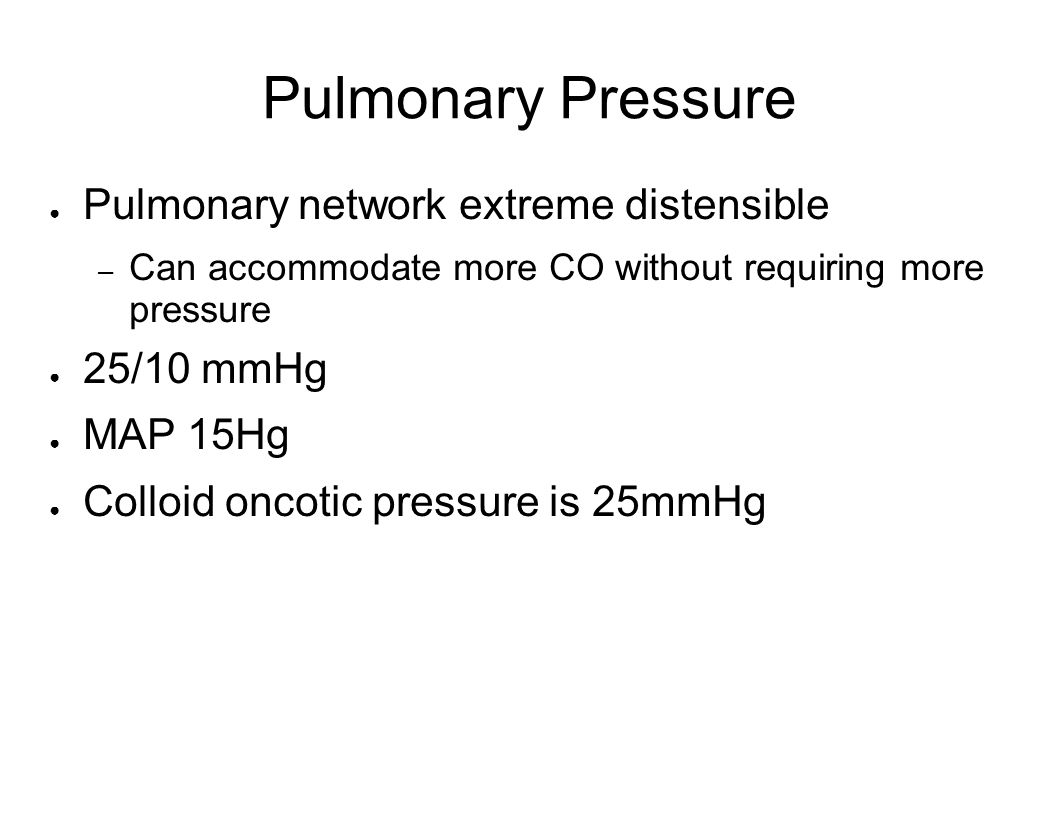 Pulmonary Pressure Pulmonary network extreme distensible 25/10 mmHg