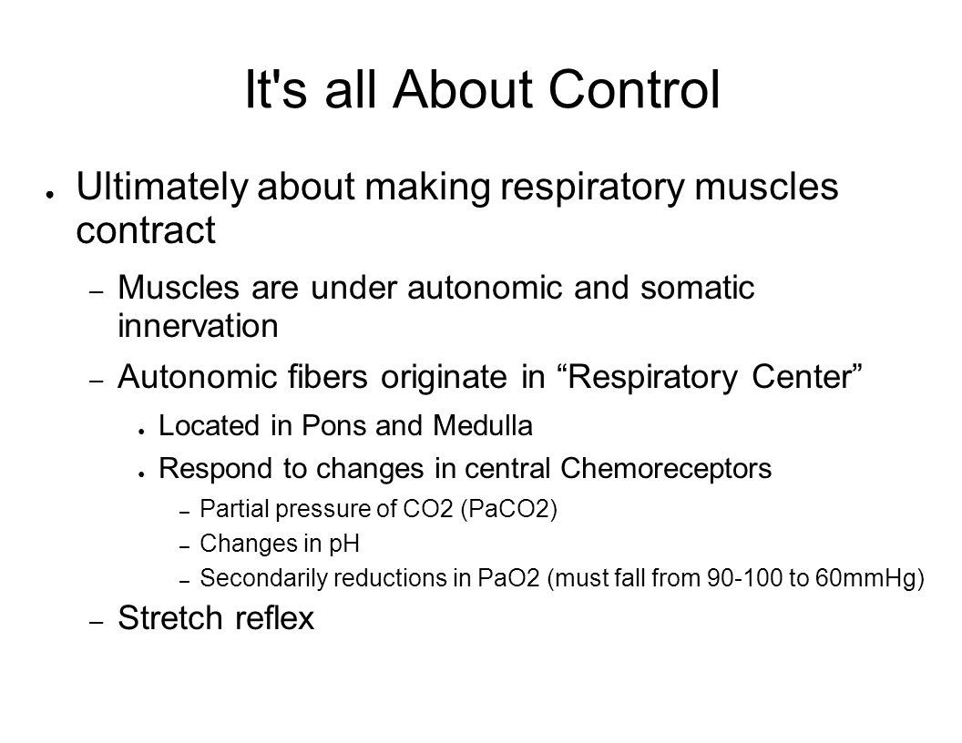 It s all About Control Ultimately about making respiratory muscles contract. Muscles are under autonomic and somatic innervation.