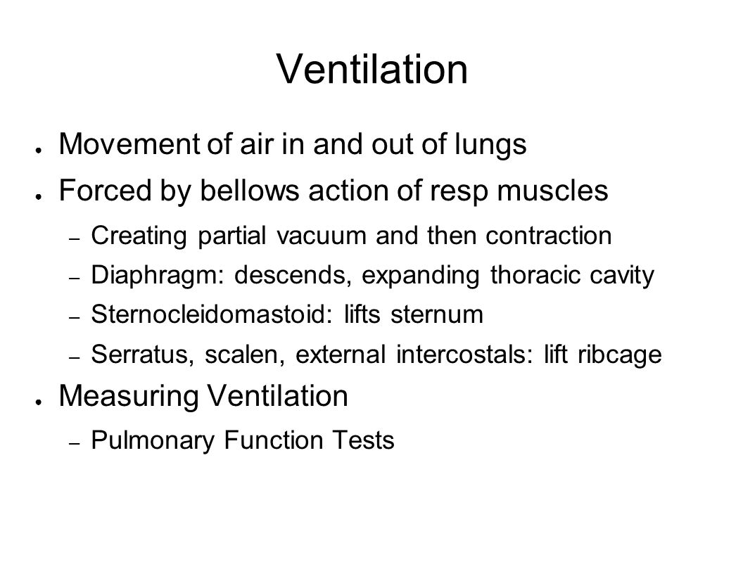 Ventilation Movement of air in and out of lungs