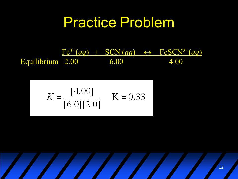 Practice Problem Fe3+(aq) + SCN-(aq)  FeSCN2+(aq)