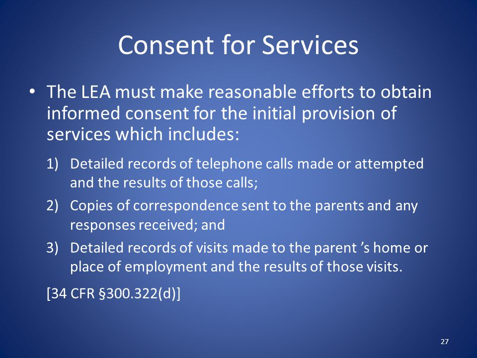 Consent for Services The LEA must make reasonable efforts to obtain informed consent for the initial provision of services which includes: