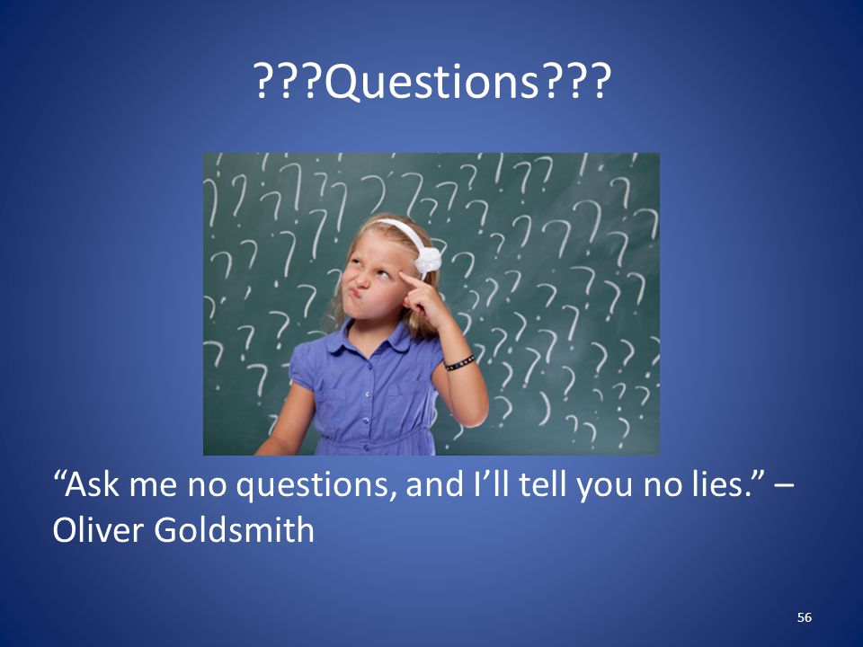 Questions Ask me no questions, and I'll tell you no lies. – Oliver Goldsmith