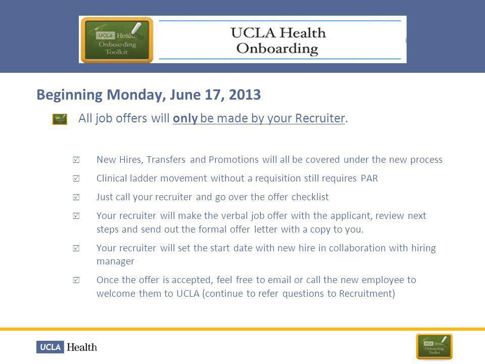 Beginning Monday, June 17, 2013 All job offers will only be made by your Recruiter.