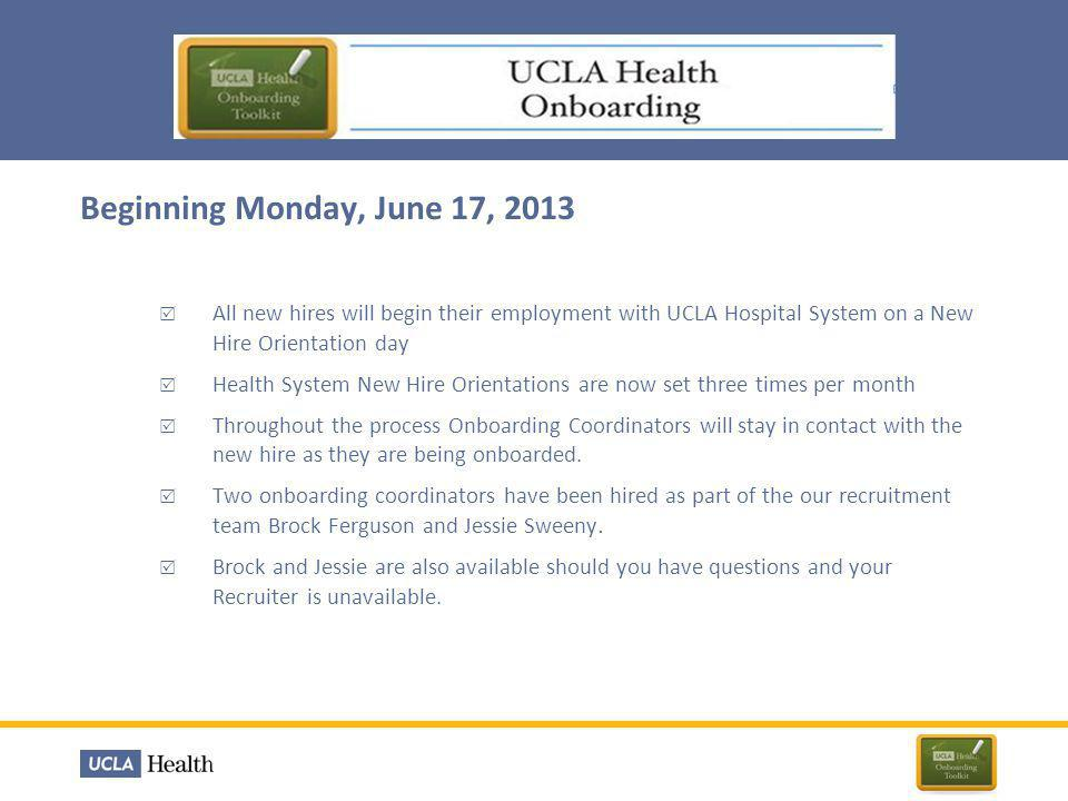 Beginning Monday, June 17, 2013 All new hires will begin their employment with UCLA Hospital System on a New Hire Orientation day.