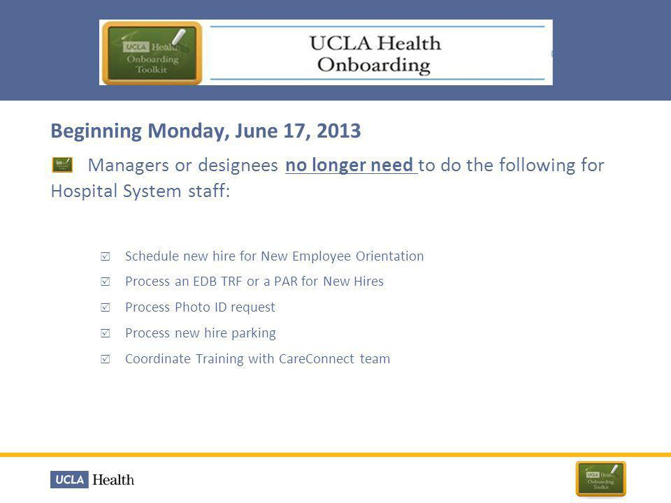 Beginning Monday, June 17, 2013 Managers or designees no longer need to do the following for Hospital System staff: