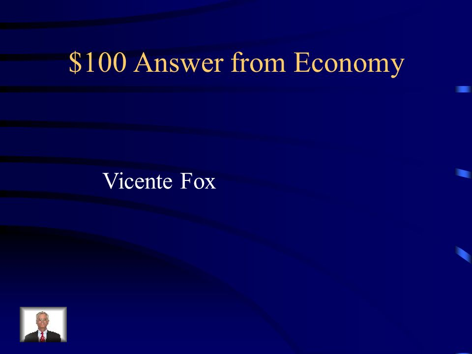 $100 Answer from Economy Vicente Fox