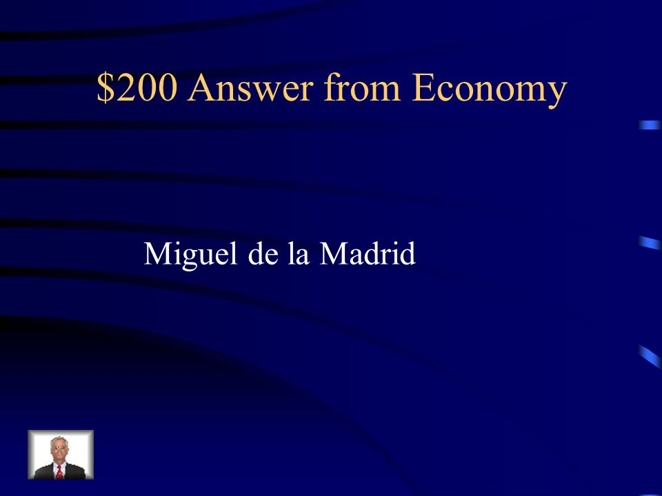 $200 Answer from Economy Miguel de la Madrid