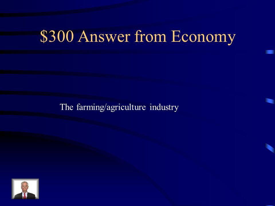 $300 Answer from Economy The farming/agriculture industry