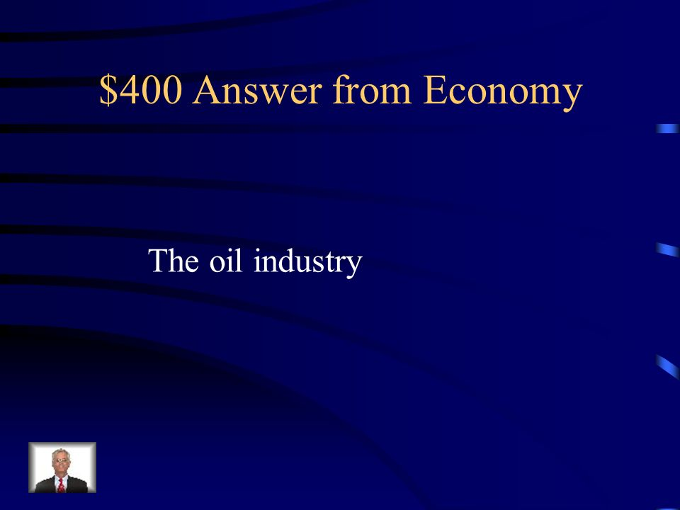 $400 Answer from Economy The oil industry