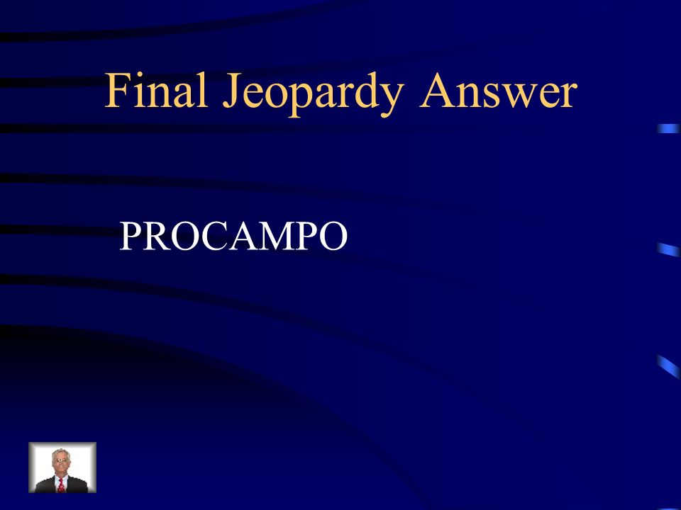 Final Jeopardy Answer PROCAMPO
