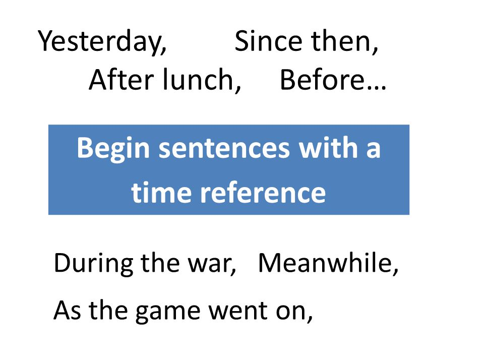 Begin sentences with a time reference