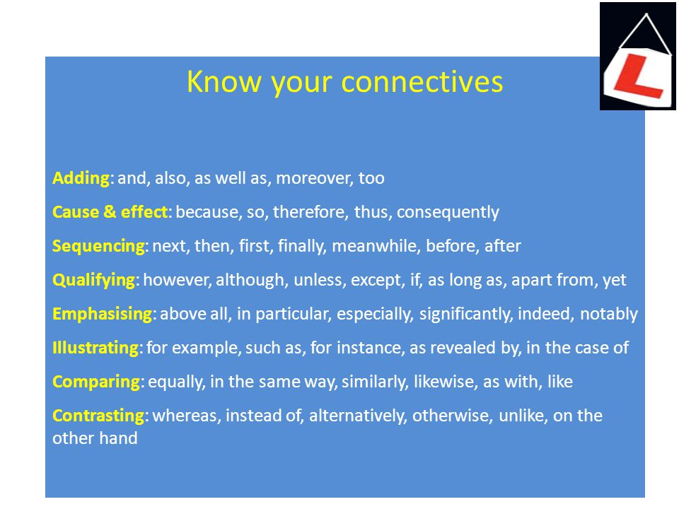 Know your connectives Adding: and, also, as well as, moreover, too