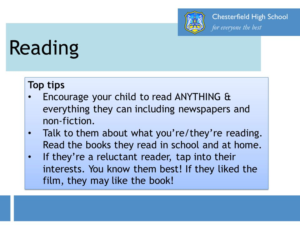Reading Top tips. Encourage your child to read ANYTHING & everything they can including newspapers and non-fiction.