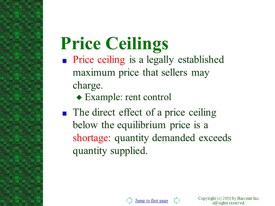 Price Ceilings Price ceiling is a legally established maximum price that sellers may charge. Example: rent control.