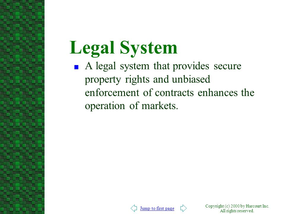 Legal System A legal system that provides secure property rights and unbiased enforcement of contracts enhances the operation of markets.