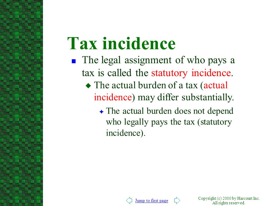 Tax incidence The legal assignment of who pays a tax is called the statutory incidence.