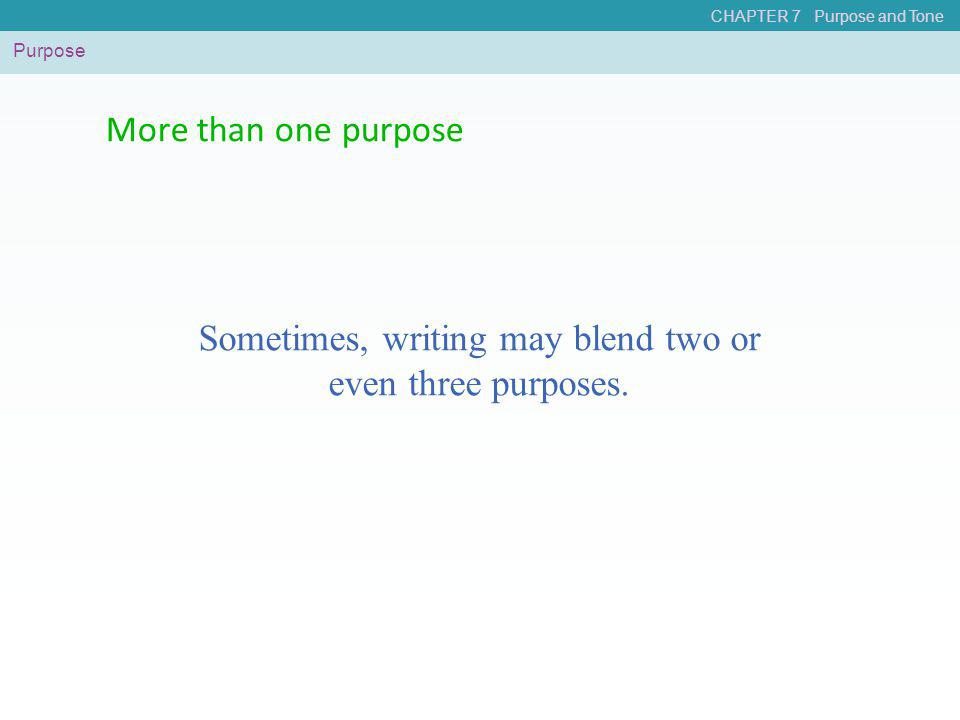 Sometimes, writing may blend two or even three purposes.
