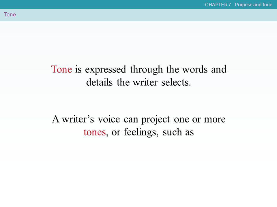 Tone is expressed through the words and details the writer selects.