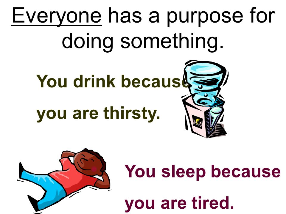 Everyone has a purpose for doing something.