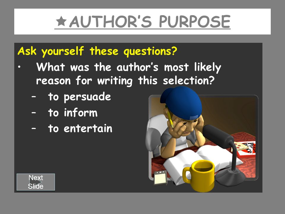 AUTHOR'S PURPOSE Ask yourself these questions