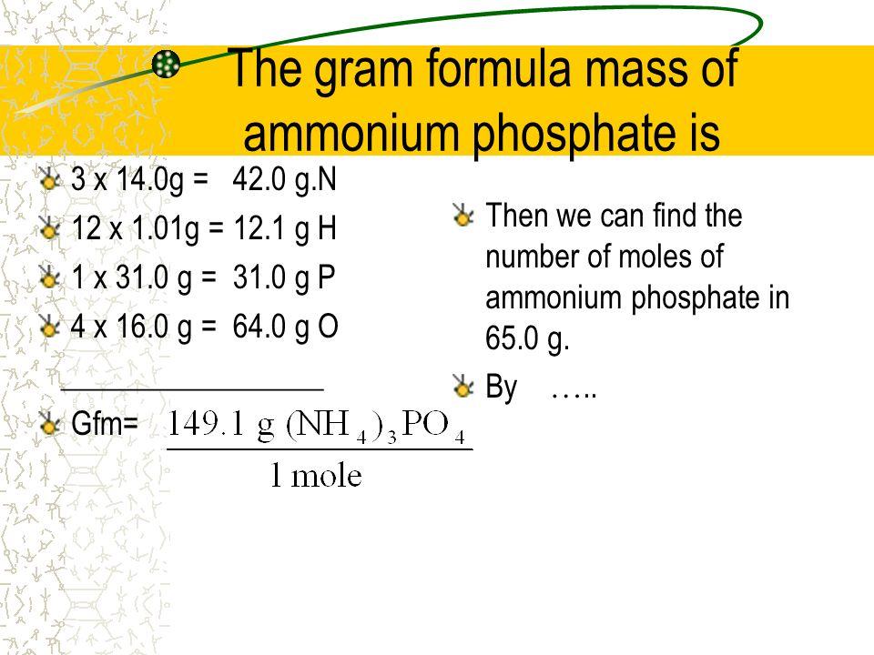 The gram formula mass of ammonium phosphate is